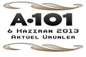 A101 6 Haziran 2013 Aktüel Ürünler Kataloğu